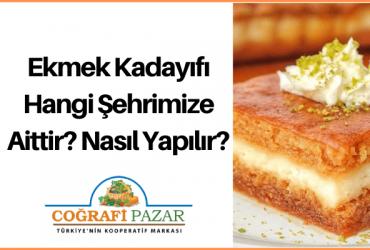 Ekmek Kadayıfı Hangi Şehrimize Aittir? Nasıl Yapılır?